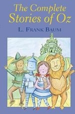 The Complete Stories of Oz : Special Editions - L. Frank Baum