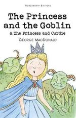 The Princess and the Goblin & The Princess and Curdie - George MacDonald