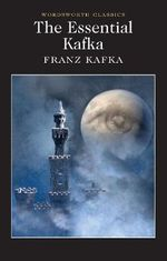 The Essential Kafka : The Castle; The Trial; Metamorphosis and Other Stories - Franz Kafka