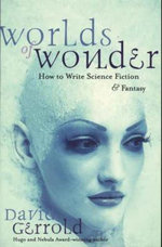 Worlds of Wonder : How to Write Science Fiction and Fantasy - David Gerrold