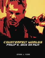 Counterfeit Worlds : Philip K. Dick on Film - Brian J. Robb