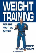 Weight Training for the Martial Artist - Geoff Thompson