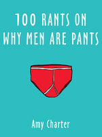 100 Rants on Why Men are Pants - Amy, Charter