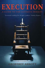 Execution - A Guide to the Ultimate Penalty : A Guide to the Ultimate Penalty - Geoffrey Abbott