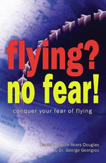 Flying? No Fear! : Conquer Your Fear of Flying - Adrian Akers-Douglas