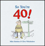 So You're 40 : A Handbook for the Newly Middle-Aged - Mike Haskins