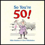 So You're 50 : The Age You Never Thought You'd Reach - Mike Haskins