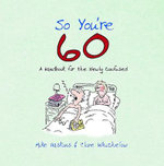 So You're 60 : A Handbook for the Newly Confused - Mike Haskins