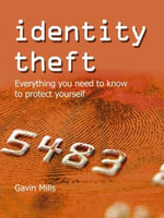 Identity Theft : Everything You Need to Know to Protect Yourself - Gavin Mills