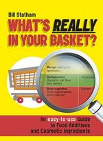 What's Really in Your Basket? : An Easy to Use Guide to Food Additives and Cosmetic Ingredients - Bill Statham