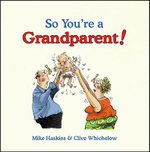 So You're a Grandparent! : A Handbook for the Second Time Around - Mike Haskins