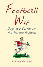 Football Wit : Quips and Quotes for the Football Fanatic - Aubrey Malone