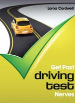 Get Past Driving Test Nerves : Someone's Life Depends Upon Your Obedience - Lorna Cordwell