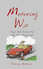 Motoring Wit : Quips and Quotes for the Auto-Obsessed - Aubrey Malone