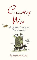 Country Wit : Quips and Quotes on Rural Pursuits - Aubrey Malone