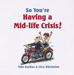 So You're Having a Mid-life Crisis! : So You're ... - Mike Haskins