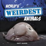 World's Weirdest Animals - Matt Roper