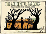 The Accidental Gardener : How to Create Your Tranquil Haven - Michael Powell
