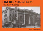 Old Birmingham : The City Centre - Eric Armstrong