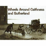 Wheels Around Caithness and Sutherland - Robert Grieves