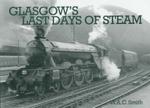 Glasgow's Last Days of Steam - W.A.C. Smith