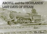 Argyll and the Highlands Last Days of Steam - W.A.C. Smith