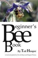 The Beginner's Bee Book - Ted Hooper