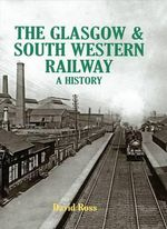 The Glasgow & South Western Railway a History - David Ross