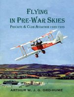 Flying in Pre-War Skies - Private Club Aviation 1920 - 1939 - Arthur W. J. G. Ord-Hume