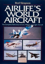 Airlife's World Aircraft : The Complete Reference to Civil, Military and Light Aircraft - Rod Simpson