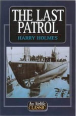The Last Patrol : an Airlife Classic - Harry Holmes