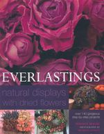 Everlastings : Natural Displays with Dried Flowers - Terence Moore