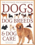 Ultimate Encyclopedia Of Dogs  : Dog Breeds & Care - Dr Peter Larkin