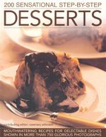 200 Sensational Step-by-Step Desserts : Mouthwatering Recipes for Delectabale Dishes Shown in More Than 750 Glorious Photographs