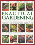 The Complete Encyclopedia of Practical Gardening : The Ultimate Step-by-Step Guide to Successful Gardening, From Design Ideas, Planning and Planting to Year-Round Maintenance Tasks