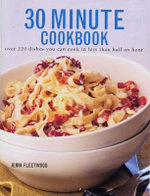 30 Minute Cookbook : Over 220 dishes you can cook in less than half an hour - Jenni Fleetwood