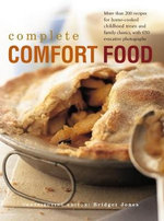 Complete Comfort Food : More than 200 recipes for home-cooked childhood treats and family classics, with 650 evocative photographs - Bridget Jones