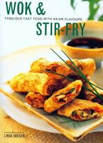 Wok & Stir -Fry : Fabulous Fast Food With Asian Flavours