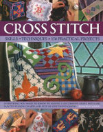 Cross Stitch : Skills - Techniques - 150 Practical Projects - Dorothy Wood