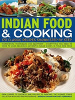 Indian Food And Cooking : 170 Classical Recipes Shown Step By Step - Shehzad Husain