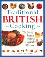 Traditional British Cooking : The Best of British Cooking: A Definitive Collection