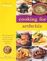 Cooking for Arthritis : Over 50 Delicious and Nutritious Recipes to Help Sufferers of Arthritis - Michelle Berriedale-Johnson