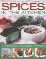 Spices in the Kitchen : The Step by Step Guide - Sallie Morris