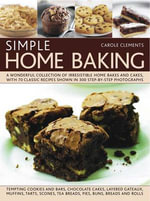 Simple Home Baking : A Wonderful Collection of Irrestible Home Bakes and Cakes, with 70 Classic Recipes Shown in 300 Step-by-Step Photographs
