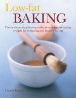 Low-fat Baking : The best-ever step-by-step collection of recipes for tempting and healthy eating