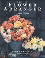 The New Flower Arranger : Contemporary Approaches to Floral Design - Fiona Barnett