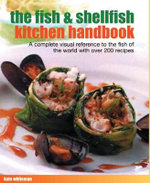 The Fish & Shellfish Kitchen Handbook : A Complete Visual Reference To The Fish Of The World With Over 100 Recipes - Kate Whiteman