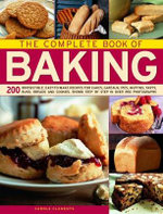 The Complete Book of Baking : 200 Irresistable, Easy to Make Recipes for Cakes, Pies, Muffins, Tarts, Bunds, Breads and Cookies