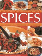 Complete Cooks Encyclopedia of Spices : An Illustrated Guide To Spices, Spice Blends And Aromatic Ingredients, With 100 Tastebud-Tinglig Recipes And More Than 1200 Photographs - Sallie Morris