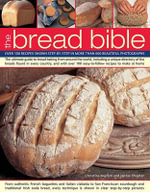 The Bread Bible : The Ultimate Guide to Bread  Baking from Around the World, Including a Unique Directory of the Breads Found in Every Country, and with Over 100 Easy-to-follow Recipes to Make at Home - Christine Ingram